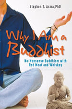 Why I Am a Buddhist : No-Nonsense Buddhism with Red Meat and Whiskey - Stephen  T. Asma