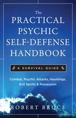 The Practical Psychic Self-Defense Handbook : A Survival Guide - Robert Bruce