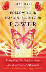 Follow Your Passion, Find Your Power : Everything You Need to Know about the Law of Attraction - Bob Doyle