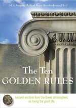 The Ten Golden Rules : Ancient Wisdom from the Greek Philosophers on Living the Good Life - M. A. Soupios