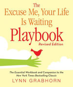 The Excuse Me, Your Life Is Waiting Playbook : Revised Edition - Lynn Grabhorn