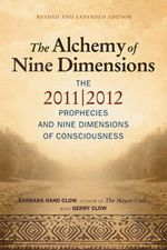 The Alchemy of Nine Dimensions : The 2011/2012 Prophecies and Nine Dimensions of Consciousness - Barbara Hand Clow
