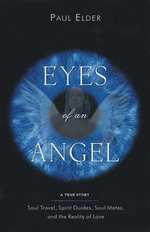 Eyes of an Angel : Soul Travel, Spirit Guides, Soul Mates, and the Reality of Love - Paul Elder