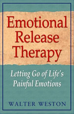 Emotional Release Therapy : Letting Go of Life's Painful Emotions - Walter Weston