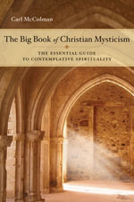 The Big Book of Christian Mysticism : The Essential Guide to Contemplative Spirituality - Carl McColman