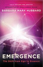 Emergence : The Shift from Ego to Essence - Barbara Marx Hubbard