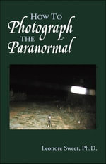 How to Photograph the Paranormal - Leonore Sweet