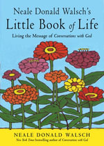 Neale Donald Walsh's Little Book of Life : A User's Manual - Neale Donald Walsch
