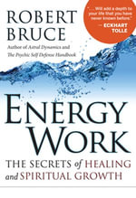 Energy Work : The Secrets of Healing and Spiritual Development - Robert Bruce