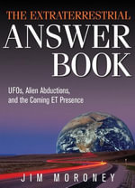 The Extraterrestrial Answer Book : UFOs, Alien Abductions, and the Coming Et Presence - Jim Moroney