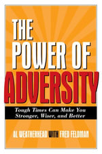 The Power of Adversity : Tough Times Can Make You Stronger, Wiser, and Better - Al Weatherhead