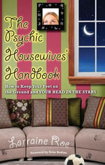 The Psychic Housewives' Handbook : How to Keep Your Feet on the Ground and Your Head in the Stars - Lorraine Roe