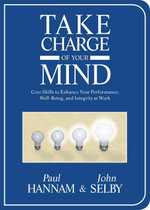 Take Charge of Your Mind : Core Skills to Enhance Your Performance, Well-Being, and Integrity at Work - Paul Hannam
