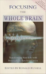 Focusing the Whole Brain : Transforming Your Life With Hemispheric Synchronization - Ronald Russell