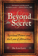 Beyond the Secret : Spiritual Power and the Law of Attraction - Lisa Love