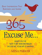 365 Excuse Me... : Daily Inspirations That Empower and Inspire - Mina Parker