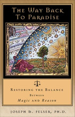 The Way Back to Paradise : Restoring the Balance Between Magic and Reason - Joseph M. Felser