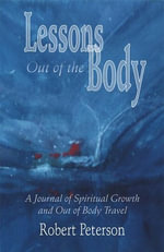 Lessons Out of the Body : A Journal of Spiritual Growth and Out-Of-Body Travel - Bob Peterson
