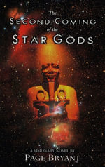 The Second Coming of the Star Gods : A Visionary Novel - Page Bryant