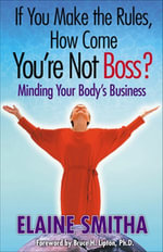 If You Make the Rules, How Come You're Not Boss? : Minding Your Body's Business - Elaine Smitha