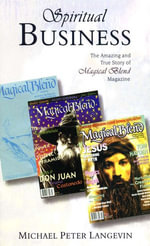 Spiritual Business : The Amazing and True Story of Magical Blend Magazine - Michael Peter Langevin