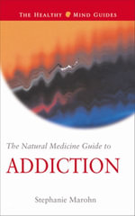 The Natural Medicine Guide to Addiction - Stephanie Marohn