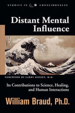 Distant Mental Influence : Its Contributions to Science, Healing, and Human Interactions - William Braud