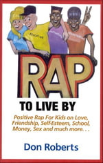 Rap to Live By : Positive Rap for Kids on Love, Friendship, Self-Esteem, School, Money, Sex, and much more... - Don Roberts