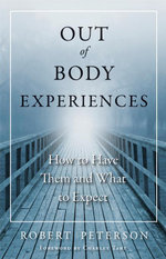 Out-Of-Body Experiences : How to Have Them and What to Expect - Robert Peterson