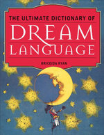 The Ultimate Dictionary of Dream Language - Briceida Ryan