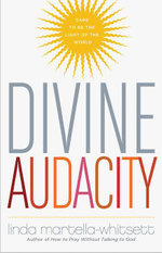 Divine Audacity : Dare to Be the Light of the World - Linda Martella-Whitsette