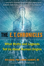 The E.T. Chronicles : What Myths and Legends Tell Us about Human Origins - Rita Louise