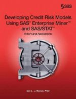 Developing Credit Risk Models Using SAS Enterprise Miner and SAS/Stat : Theory and Applications - Iain L J Brown