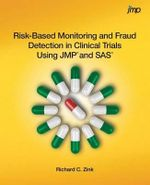 Risk-Based Monitoring and Fraud Detection in Clinical Trials Using Jmp and SAS - Richard C Zink