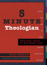5 Minute Theologian : Maximum Truth in Minimum Time - Rick Cornish
