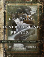 A Guide for Listening and Inner-Healing Prayer : Meeting God in the Broken Places - Rusty Rustenbach
