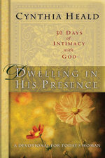 Dwelling in His Presence / 30 Days of Intimacy with God : A Devotional for Today's Woman - Cynthia Heald