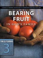 Bearing Fruit in God's Family : A Course in Personal Discipleship to Strengthen Your Walk with God - The Navigators