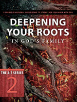 Deepening Your Roots in God's Family : A Course in Personal Discipleship to Strengthen Your Walk with God
