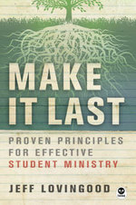 Make It Last : Proven Principles for Effective Student Ministry - Jeff Lovingood