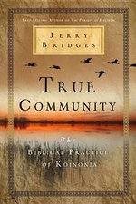 True Community : The Biblical Practice of Koinonia - Jerry Bridges