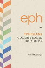 Th1nk Lifechange Ephesians : A Double-Edged Bible Study - The Navigators