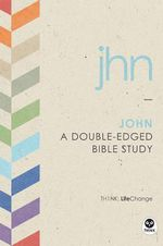 Th1nk Lifechange John : A Double-Edged Bible Study - The Navigators