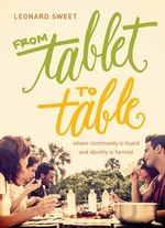 From Tablet to Table : Where Community Is Found and Identity Is Formed - Dr Leonard Sweet