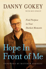 Hope In Front of Me : Find Purpose in Your Darkest Moments - Danny Gokey