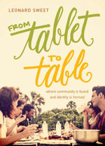 From Tablet to Table : Where Community Is Found and Identity Is Formed - Leonard Sweet