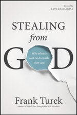 Stealing from God : Why Atheists Need God to Make Their Case - Frank Turek