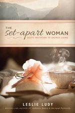The Set-Apart Woman : God's Invitation to Sacred Living - Leslie Ludy