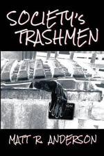 Society's Trashmen - Matt R Anderson