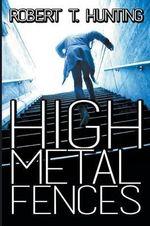 High Metal Fences - Robert T Hunting